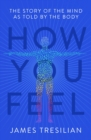 How You Feel : The Story of the Mind as Told by the Body - Book