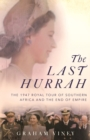 The Last Hurrah : The 1947 Royal Tour of Southern Africa and the End of Empire - eBook