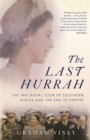 The Last Hurrah : The 1947 Royal Tour of Southern Africa and the End of Empire - Book