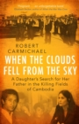 When the Clouds Fell from the Sky : A Daughter's Search for Her Father in the Killing Fields of Cambodia - eBook