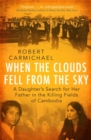 When the Clouds Fell from the Sky : A Daughter's Search for Her Father in the Killing Fields of Cambodia - Book