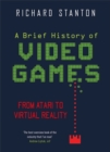 A Brief History Of Video Games : From Atari to Virtual Reality - Book