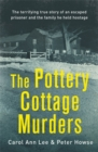 The Pottery Cottage Murders : The shocking first-hand account of a family held hostage by an escaped prisoner - Book