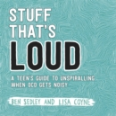 Stuff That's Loud : A Teen's Guide to Unspiralling when OCD Gets Noisy - Book