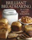 Brilliant Breadmaking in Your Bread Machine - eBook