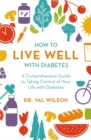 How to Live Well with Diabetes : A Comprehensive Guide to Taking Control of Your Life with Diabetes - Book
