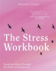 The Stress Workbook : Transform Stress Through the Power of Compassion - Book