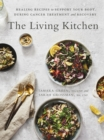The Living Kitchen : Healing Recipes to Support Your Body During Cancer Treatment and Recovery - eBook