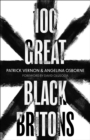 100 Great Black Britons : A celebration of the extraordinary contribution of key figures of African or Caribbean descent to British Life - eBook