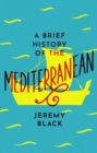 A Brief History of the Mediterranean : Indispensable for Travellers - eBook