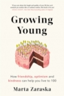 Growing Young : How Friendship, Optimism and Kindness Can Help You Live to 100 - Book