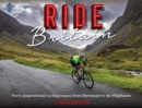 Ride Britain : Forty inspirational cycling routes from Dartmoor to the Highlands - Book