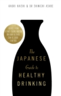 The Japanese Guide to Healthy Drinking : Advice from a Sak -loving Doctor on How Alcohol Can Be Good for You