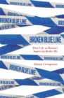 Broken Blue Line : How Life as Britain's Supercop Broke Me - Book