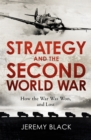 Strategy and the Second World War : How the War was Won, and Lost - Book