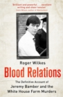 Blood Relations : The Definitive Account of Jeremy Bamber and the White House Farm Murders - Book