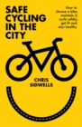 Safe Cycling in the City : How to choose a bike, maintain it, cycle safely, get fit and stay healthy - eBook