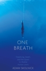 One Breath : Freediving, Death, and the Quest to Shatter Human Limits - eBook