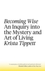 Becoming Wise : An Inquiry into the Mystery and the Art of Living - Book