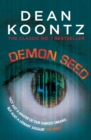 Demon Seed : A novel of horror and complexity that grips the imagination - eBook