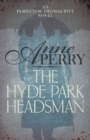 The Hyde Park Headsman (Thomas Pitt Mystery, Book 14) : A thrilling Victorian mystery of murder and intrigue - eBook
