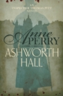 Ashworth Hall (Thomas Pitt Mystery, Book 17) : Politics and murder entwine in Victorian London - eBook