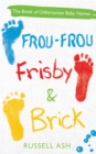 Frou-Frou, Frisby & Brick : The Book of Unfortunate Baby Names - eBook