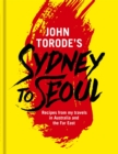 John Torode's Sydney to Seoul : Recipes from my travels in Australia and the Far East - eBook