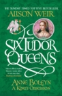 Six Tudor Queens: Anne Boleyn, A King's Obsession : Six Tudor Queens 2 - eBook