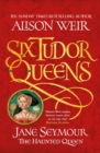 Six Tudor Queens: Jane Seymour, The Haunted Queen : Six Tudor Queens 3 - eBook