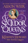 Six Tudor Queens: Katheryn Howard, The Tainted Queen : Six Tudor Queens 5 - Book