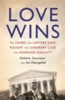 Love Wins : The Lovers and Lawyers Who Fought the Landmark Case for Marriage Equality - eBook