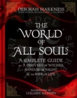 The World of All Souls : A Complete Guide to A Discovery of Witches, Shadow of Night and The Book of Life - eBook