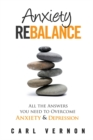 Anxiety Rebalance : All the Answers You Need to Overcome Anxiety and Depression - Book