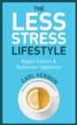 The Less-Stress Lifestyle : Regain Control & Rediscover Happiness - eBook