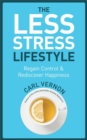 The Less-Stress Lifestyle : Regain Control & Rediscover Happiness - Book
