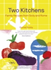 Two Kitchens : Family Recipes from Sicily and Rome - eBook