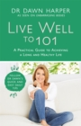 Live Well to 101 : A Practical Guide to Achieving a Long and Healthy Life - Book