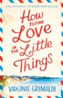 How to Find Love in the Little Things : the uplifting novel that will make you grab life with both hands - Book