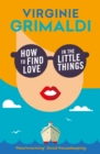 How to Find Love in the Little Things : 'an uplifting journey of loss, romance and secrets' - eBook
