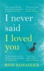 I Never Said I Loved You : 'A brilliant memoir full of gasp-inducing honesty' Matt Haig - Book