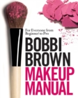 Bobbi Brown Makeup Manual : For Everyone from Beginner to Pro - eBook