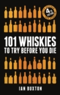 101 Whiskies to Try Before You Die (Revised and Updated) : 4th Edition - eBook
