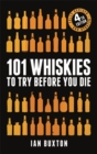 101 Whiskies to Try Before You Die (Revised and Updated) : 4th Edition - Book