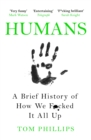 Humans : A Brief History of How We F*cked It All Up - eBook