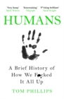 Humans : A Brief History of How We F*cked It All Up - Book