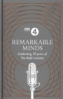 Remarkable Minds : A Celebration of the Reith Lectures - Book