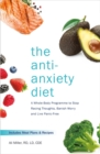The Anti-Anxiety Diet : A Whole Body Programme to Stop Racing Thoughts, Banish Worry and Live Panic-Free - Book