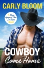 Cowboy Come Home : A steamy, wild ride for any modern romance lover! - eBook