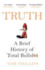 Truth : A Brief History of Total Bullsh*t - eBook